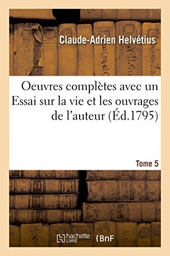 Oeuvres complètes Tome 5: avec un Essai sur la vie et les ouvrages de l'auteur (Philosophie)