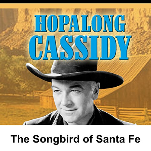 Hopalong Cassidy: The Songbird of Santa Fe audiobook cover art