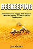 Bee Keeping: An Ultimate Guide To BeeKeeping At Home, Raise Honey...