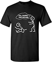 Pull Yourself Together Man Adult Humor Graphic Novelty Sarcastic Funny T Shirt