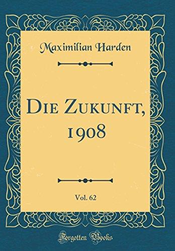 Die Zukunft, 1908, Vol. 62 (Classic Reprint)