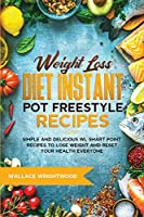 Weight Loss Diet Instant Pot Freestyle Recipes: 118 Simple and Delicious WL Smart Point Recipes to Lose Weight and Reset Your Health Everyone
