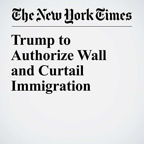 Trump to Authorize Wall and Curtail Immigration audiobook cover art