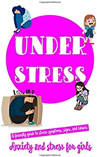 UNDER STRESS: ANXIETY AND STRESS FOR GIRLS