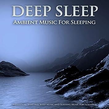 Deep Sleep: Ambient Music For Sleeping, Relaxation, Sleep Aid, Sleep Music and Sleeping Music For Insomnia