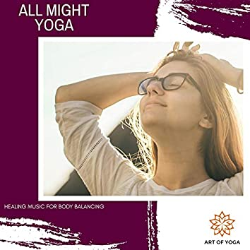 All Might Yoga - Healing Music For Body Balancing