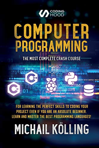 Computer programming: The Most Complete Crash Course for Learning The Perfect Skills To Coding Your Project Even If You Are an Absolute Beginner. Learn and Master The Best Programming Languages
