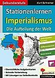 Stationenlernen Imperialismus: Die Aufteilung der Welt: Die Aufteilung der Welt - Sekundarstufe - Kurt Schreiner