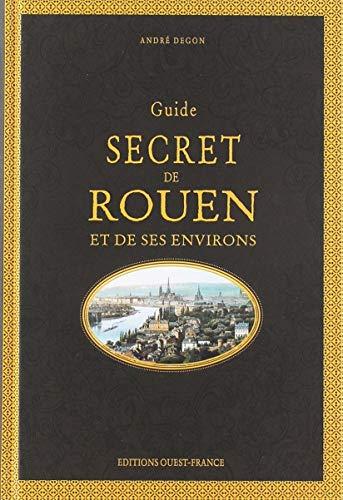 Guide secret de Rouen et de ses environs