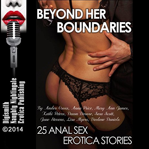 Beyond Her Boundaries     25 Anal Sex Erotica Stories              By:                                                                                                                                 Amber Cross,                                                                                        Anna Price,                                                                                        Mary Ann James,                   and others                          Narrated by:                                                                                                                                 Layla Dawn,                                                                                        Audrey Lusk                      Length: 6 hrs and 49 mins     Not rated yet     Overall 0.0