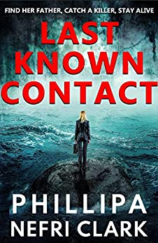 Last Known Contact: A gripping, fast-paced suspense with a touch of romance by [Phillipa Nefri Clark]