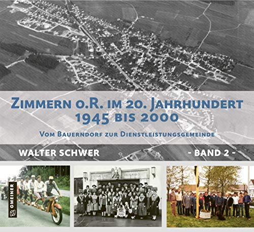 Zimmerner Chronik des 20. Jh - Band 2: Zimmern o. R. in der Zeit von 1945 bis 2000 (Chroniken im GMEINER-Verlag)
