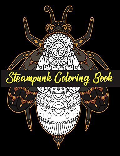 Steampunk Coloring Book: Mechanical Coloring Book. 27 Beautiful Anti-stress Illustrations. Bird, Flower, Bug, Insect, Butterfly, Human Limb etc. Christmas, Halloween, Thanksgiving Easter Gifts. steampunk buy now online
