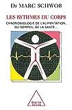 Les Rythmes du corps: Chronobiologie de l'alimentation, du sommeil, de la santé...