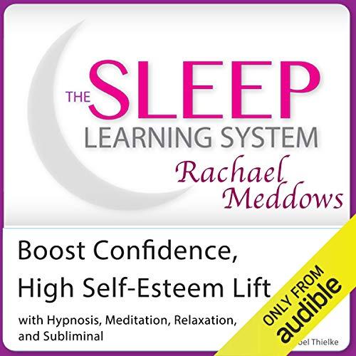 Boost Confidence, High Self-Esteem Lift audiobook cover art
