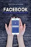 Facebook. Visibilidad para marcas y profesionales (Social Media)