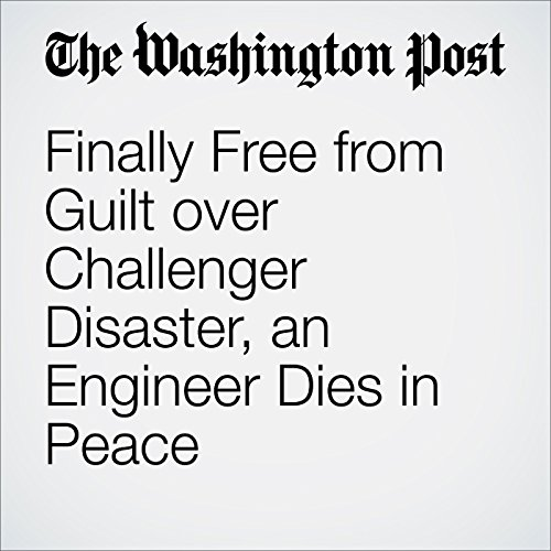 Finally Free from Guilt over Challenger Disaster, an Engineer Dies in Peace audiobook cover art