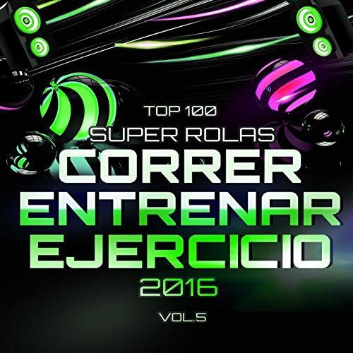Top 100 Super Rolas para Correr, Entrenar y Ejercicio 2016 Vol. 5