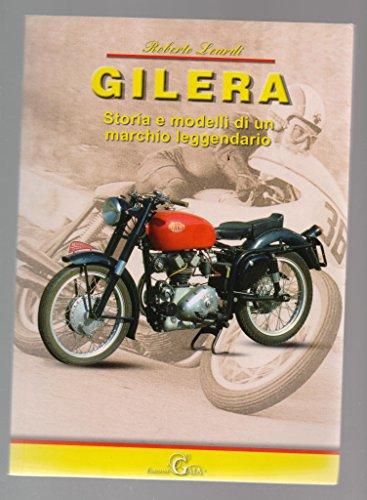 Gilera. Storia e modelli di un marchio leggendario