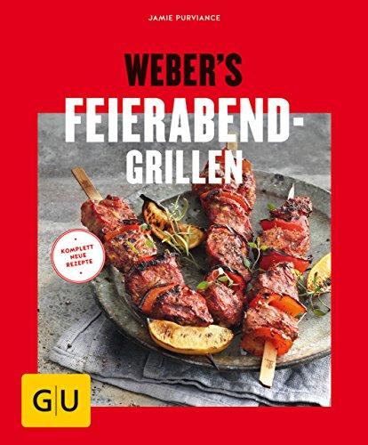 Weber's Feierabend-Grillen (Jeden-Tag-Küche)