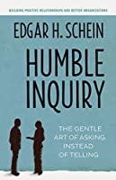 Humble Inquiry: The Gentle Art of Asking Instead of Telling (The Humble Leadership Series)