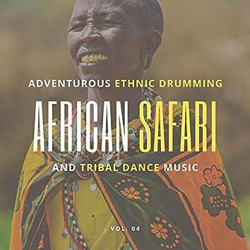 African Safari - Adventurous Ethnic Drumming And Tribal Dance Music, Vol. 04