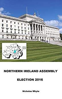 Northern Ireland Assembly Election 2016 by [Nicholas Whyte, Fergal Whyte, Conal Kelly]