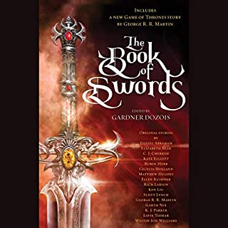 The Book of Swords                   Written by:                                                                                                                                 Gardner Dozois - editor,                                                                                        George R. R. Martin,                                                                                        Robin Hobb,                   and others                          Narrated by:                                                                                                                                 Arthur Morey,                                                                                        Julia Whelan,                                                                                        Mark Deakins,                   and others                 Length: 22 hrs and 13 mins     7 ratings     Overall 4.1