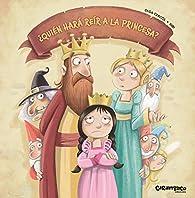¿Quién hará reír a la princesa? par Olga Cercós Bernal