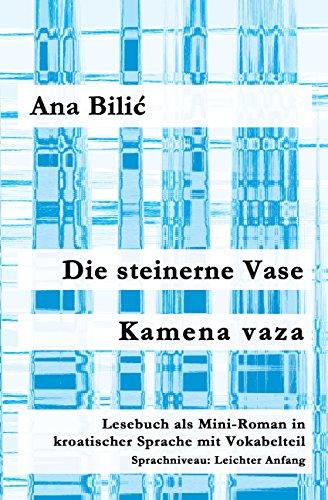 Die steinerne Vase / Kamena vaza: Lesebuch als Mini-Roman in kroatischer Sprache mit Vokabelteil