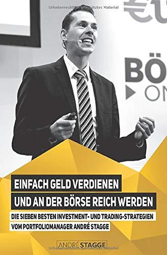 Einfach Geld verdienen und an der Börse reich werden: Die sieben besten Investment- und Trading-Strategien vom Portfoliomanager André Stagge