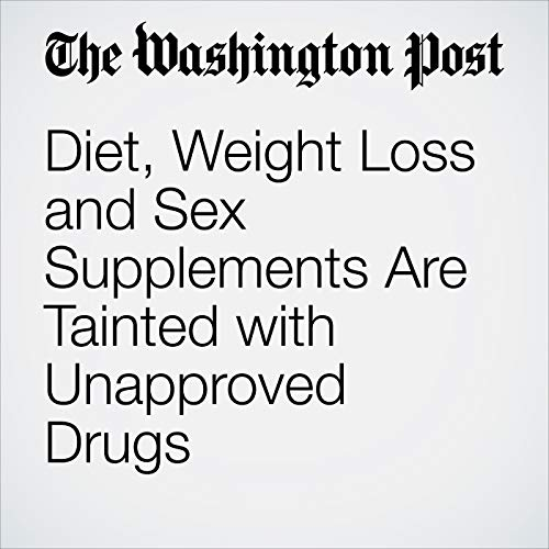 Diet, Weight Loss and Sex Supplements Are Tainted with Unapproved Drugs copertina