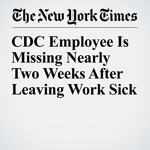 CDC Employee Is Missing Nearly Two Weeks After Leaving Work Sick copertina