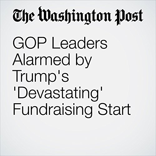 GOP Leaders Alarmed by Trump's 'Devastating' Fundraising Start cover art