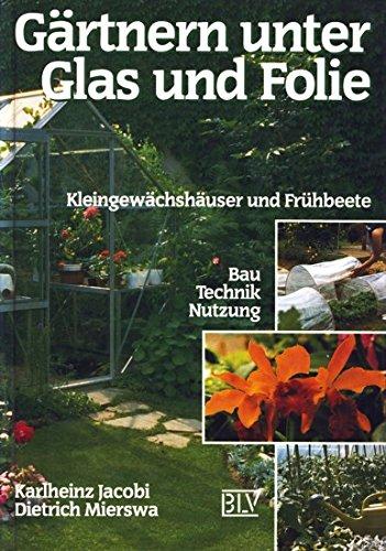 Gärtnern unter Glas und Folie. Kleingewächshäuser und Frühbeete. Bau, Technik, Nutzung