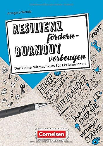 Berufsalltag im Griff: Resilienz fördern - Burnout vorbeugen: Der kleine Mitmachkurs für Erzieherinnen