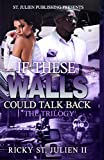 IF THESE WALLS COULD TALK BACK : THE TRILOGY (English Edition)