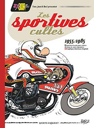 Joe Bar Team : Les Sportives cultes 1955/1985 : 100 mythiques dévoreuses d'asphalte