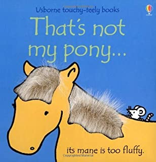 That's Not My Pony (Usborne Touchy Feely) by Watt, Fiona (2007) Hardcover