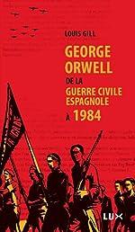 George Orwell, de la guerre civile espagnole à 1984 de Louis Gill