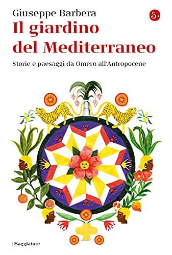 Il giardino del Mediterraneo: Storie e paesaggi da Omero all'Antropocene (La cultura) (Italian Edition)