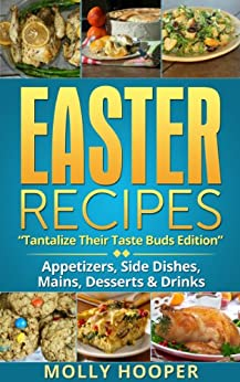 EASTER RECIPES: Tantalize Their Taste Buds by [Molly Hooper]