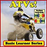 ATVs! Basic Learning About ATVs - Basic Learner Series! A Children's Book About ATV Action (Over 46+ Photos of ATVs) (English Edition)