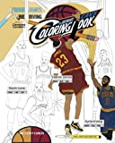 LeBron James, Kyrie Irving and the Cleveland Cavaliers: The Ultimate Cavs Coloring Book for Adults and Kids - Anthony Curcio
