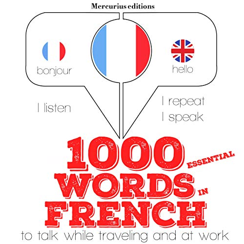 1000 essential words in French     I Listen. I Repeat. I Speak.              By:                                                                                                                                 J. M. Gardner                               Narrated by:                                                                                                                                 Katie H.,                                                                                        Florence A.                      Length: 2 hrs and 17 mins     Not rated yet     Overall 0.0