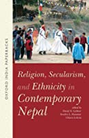 Religion, Secularism, and Ethnicity in Contemporary Nepal Oip (Oxford India)