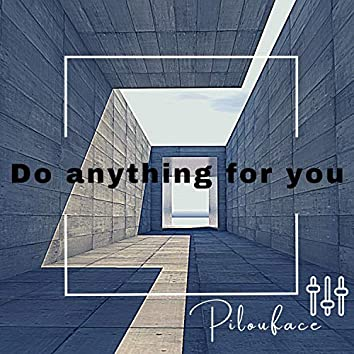 Do Anything for You