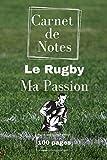 Carnet De Notes le Rugby Ma Passion: Pour les passionnés et fan de rugby. Journal de 100 pages lignées et décorées. cadeau idéal pour les anniversaires et fêtes de fin d'année.
