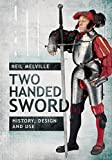 Two Handed Sword: History, Design and Use