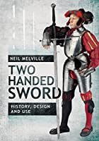 The Two-Handed Sword: History, Design and Use